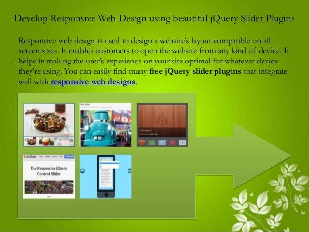 Develop Responsive Web Design using beautiful jQuery Slider Plugins Responsive web design is used to design a website's la...