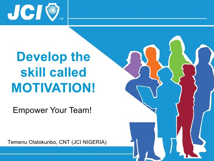 Develop the skill called MOTIVATION! Empower Your Team!
