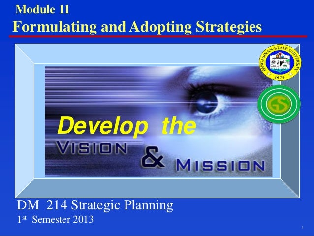 1 Develop the DM 214 Strategic Planning 1st Semester 2013 Module 11 Formulating and Adopting Strategies