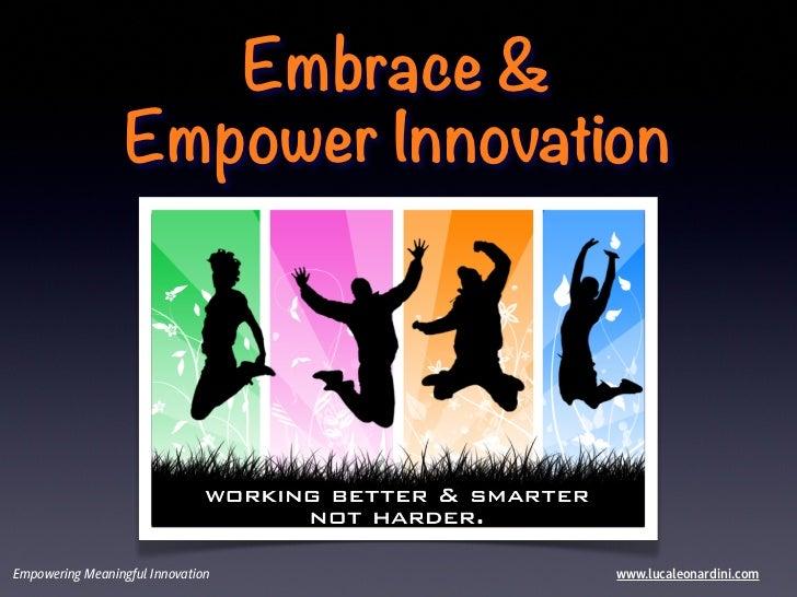Embrace &                  Empower InnovationEmpowering Meaningful Innovation   www.lucaleonardini.com
