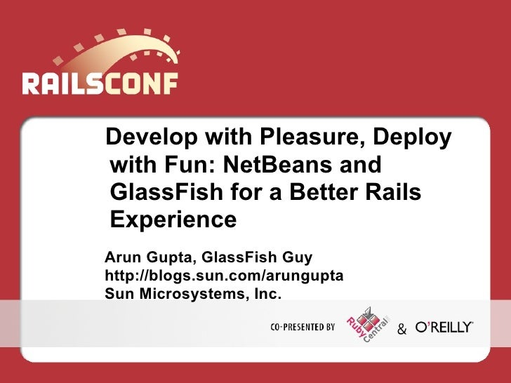 Develop with Pleasure, Deploy with Fun: NetBeans and GlassFish for a Better Rails Experience Arun Gupta, GlassFish Guy htt...