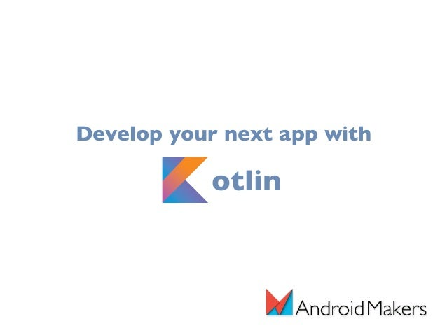 Develop your next app with Kotlin