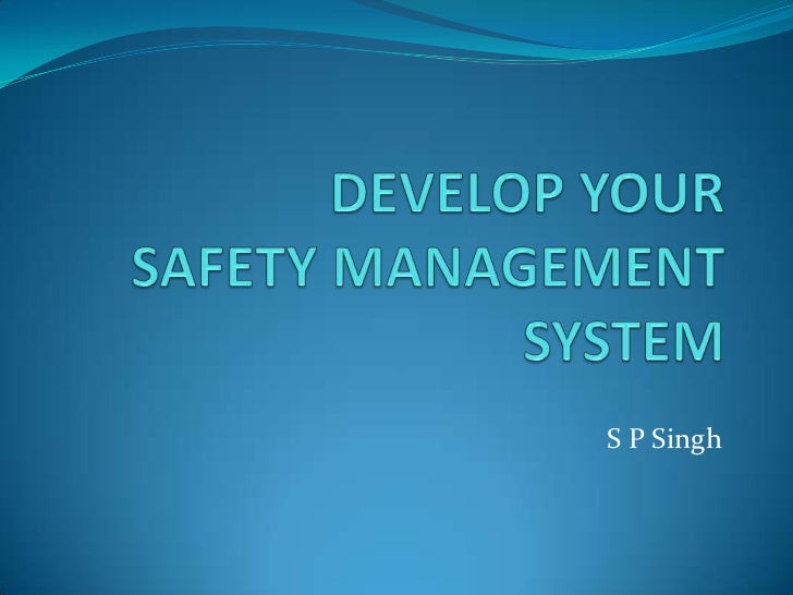 DEVELOP YOUR              SAFETY MANAGEMENT SYSTEM<br />S P Singh<br />
