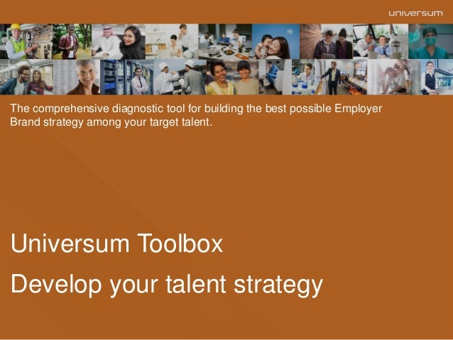 Universum Toolbox Develop your talent strategy The comprehensive diagnostic tool for building the best possible Employer B...