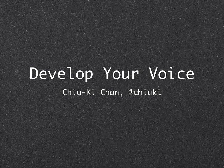 Develop Your Voice   Chiu-Ki Chan, @chiuki