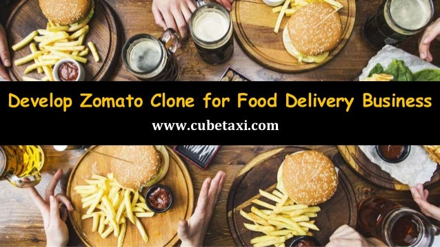 Develop Zomato Clone for Food Delivery Business www.cubetaxi.com