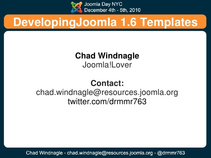 DevelopingJoomla 1.6 Templates<br />Chad Windnagle<br />Joomla!Lover<br />Contact:chad.windnagle@resources.joomla.org<br /...