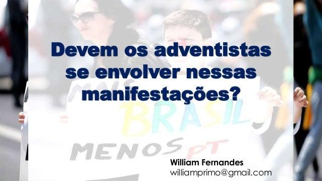 William Fernandes williamprimo@gmail.com Devem os adventistas se envolver nessas manifestações?