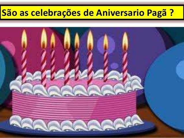 São as celebrações de Aniversario Pagã ?