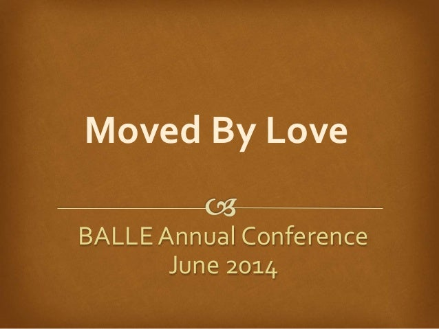 Moved By Love BALLEAnnual Conference June 2014