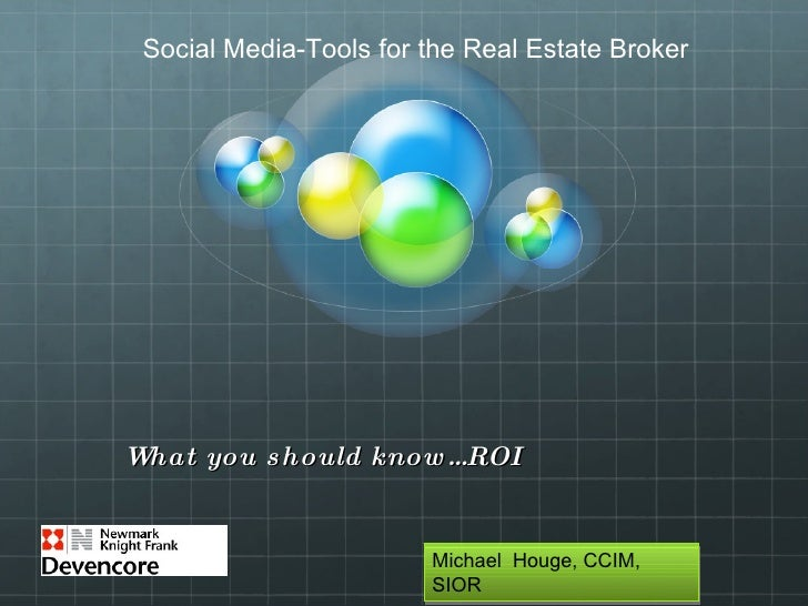 What you should know…ROI Michael  Houge, CCIM, SIOR Social Media-Tools for the Real Estate Broker