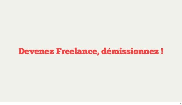 Devenez Freelance, démissionnez !                                    1