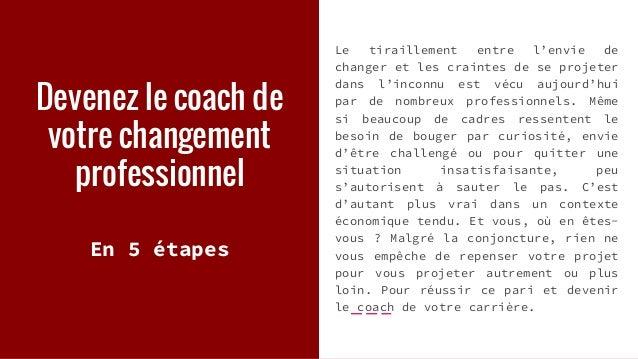 Devenez le coach de votre changement professionnel En 5 étapes Le tiraillement entre l'envie de changer et les craintes de...