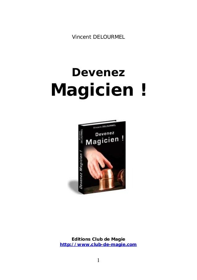 Vincent DELOURMEL Devenez Magicien ! Editions Club de Magie http://www.club-de-magie.com 1