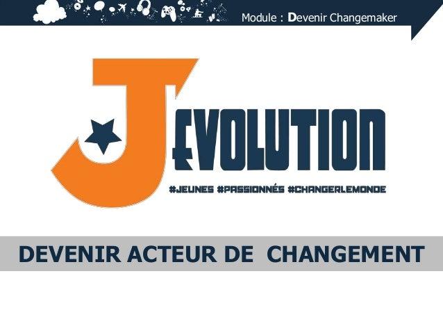 Module : Devenir Changemaker  DEVENIR ACTEUR DE CHANGEMENT