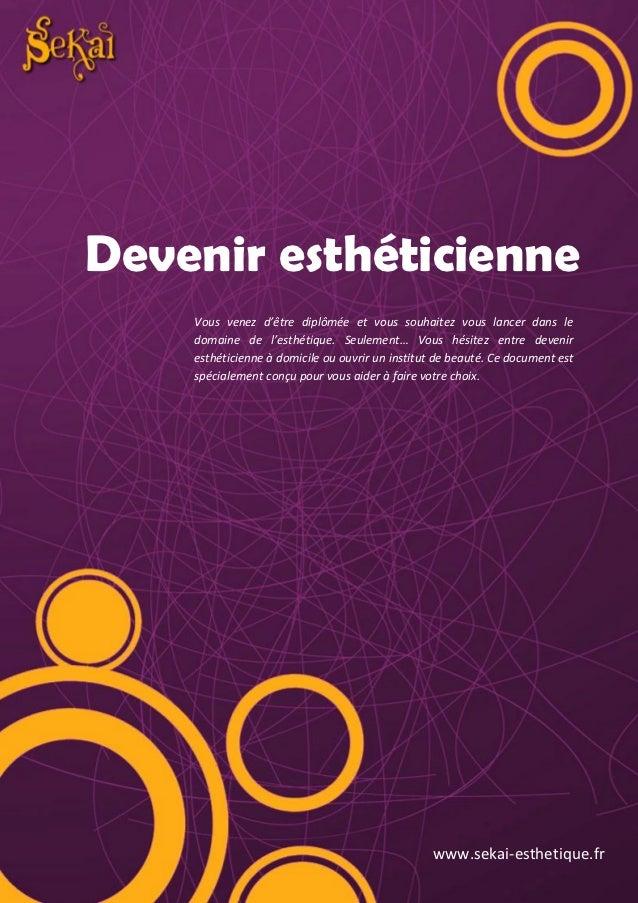 Introduction   1Devenir esthéticienne    Vous venez d'être diplômée et vous souhaitez vous lancer dans le    domaine de l'...