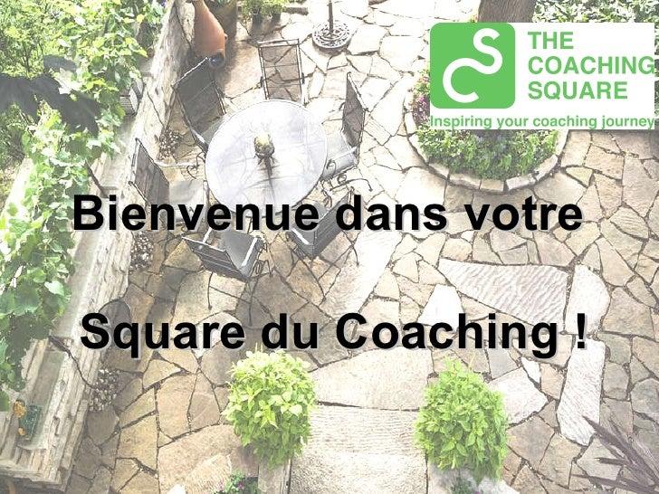 Bienvenue dans votre  Square du Coaching !