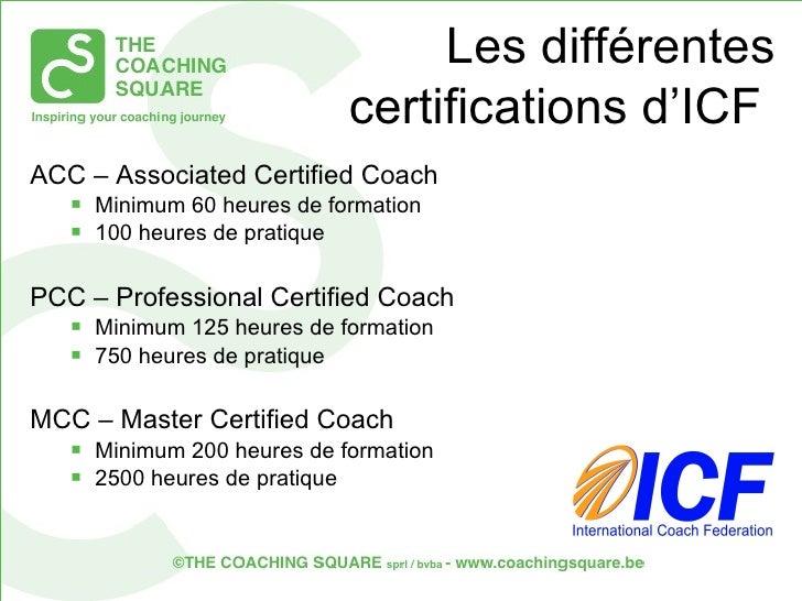 <ul><li>ACC – Associated Certified Coach  </li></ul><ul><ul><li>Minimum 60 heures de formation  </li></ul></ul><ul><ul><li...