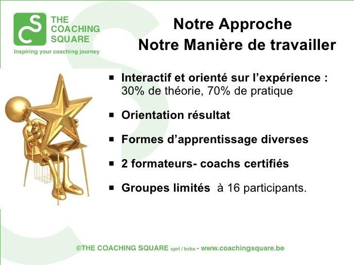 <ul><li>Interactif et orienté sur l'expérience :  30% de théorie, 70% de pratique  </li></ul><ul><li>Orientation résultat ...