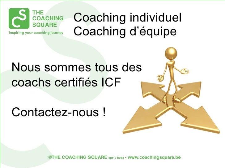 Coaching individuel Coaching d'équipe Nous sommes tous des  coachs certifiés ICF  Contactez-nous !