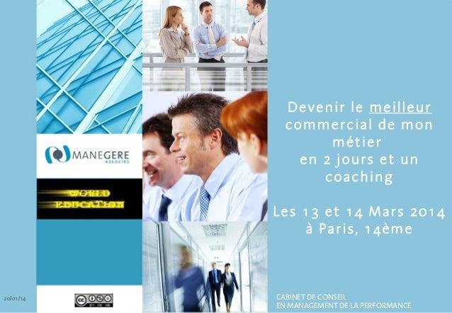 Devenir le meilleur commercial de mon métier en 2 jours et un coaching Les 13 et 14 Mars 2014 à Paris, 14ème  20/01/14  CA...