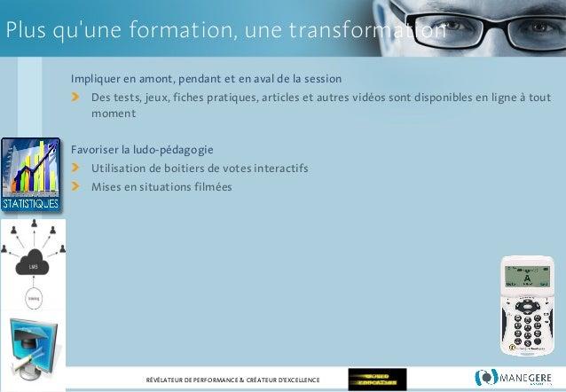 Plus qu'une formation, une transformation Impliquer en amont, pendant et en aval de la session Des tests, jeux, fiches pra...