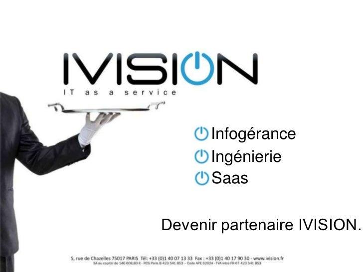 Infogérance<br />Ingénierie<br />Saas<br />Devenir partenaire IVISION…<br />