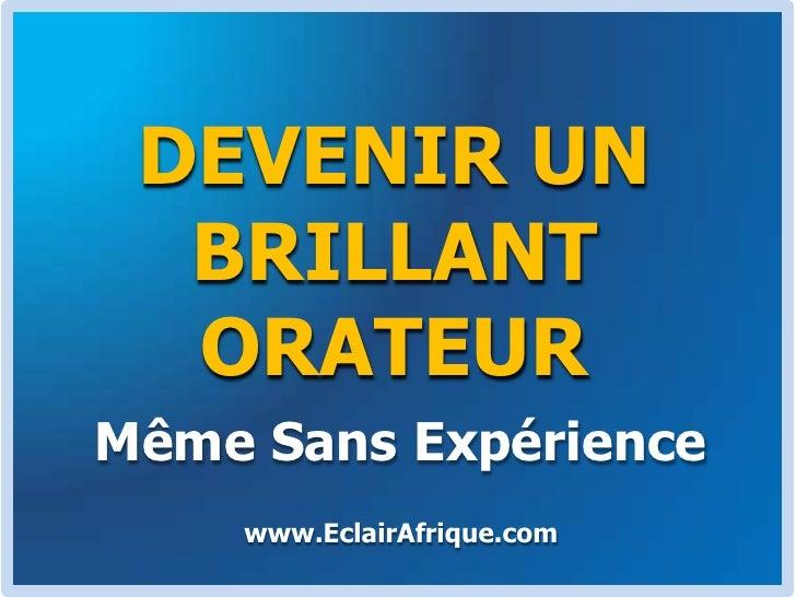 DEVENIR UN BRILLANT ORATEUR<br />Même Sans Expérience<br />www.EclairAfrique.com<br />
