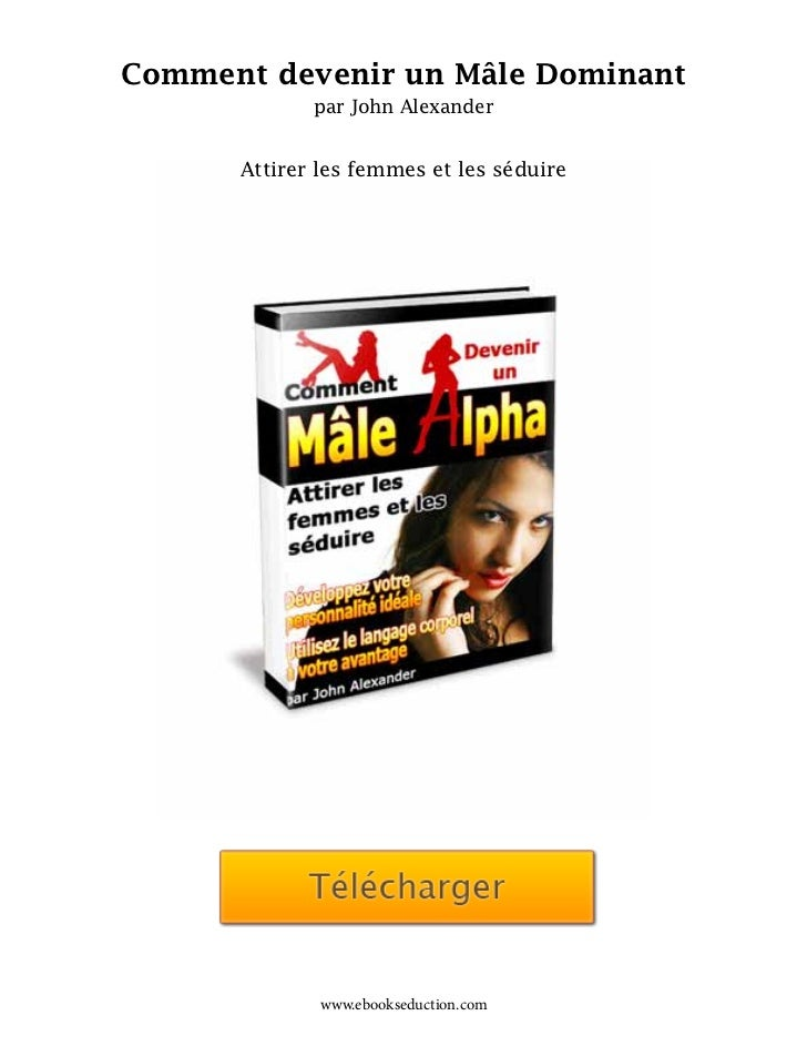 Comment devenir un Mâle Dominant             par John Alexander      Attirer les femmes et les séduire              www.eb...