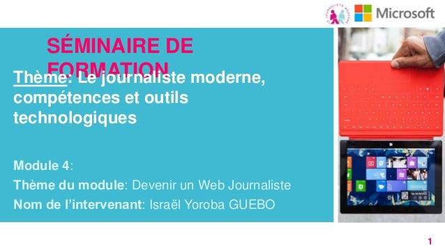 SÉMINAIRE DE FORMATION Thème: Le journaliste moderne, compétences et outils technologiques Module 4: Thème du module: Deve...