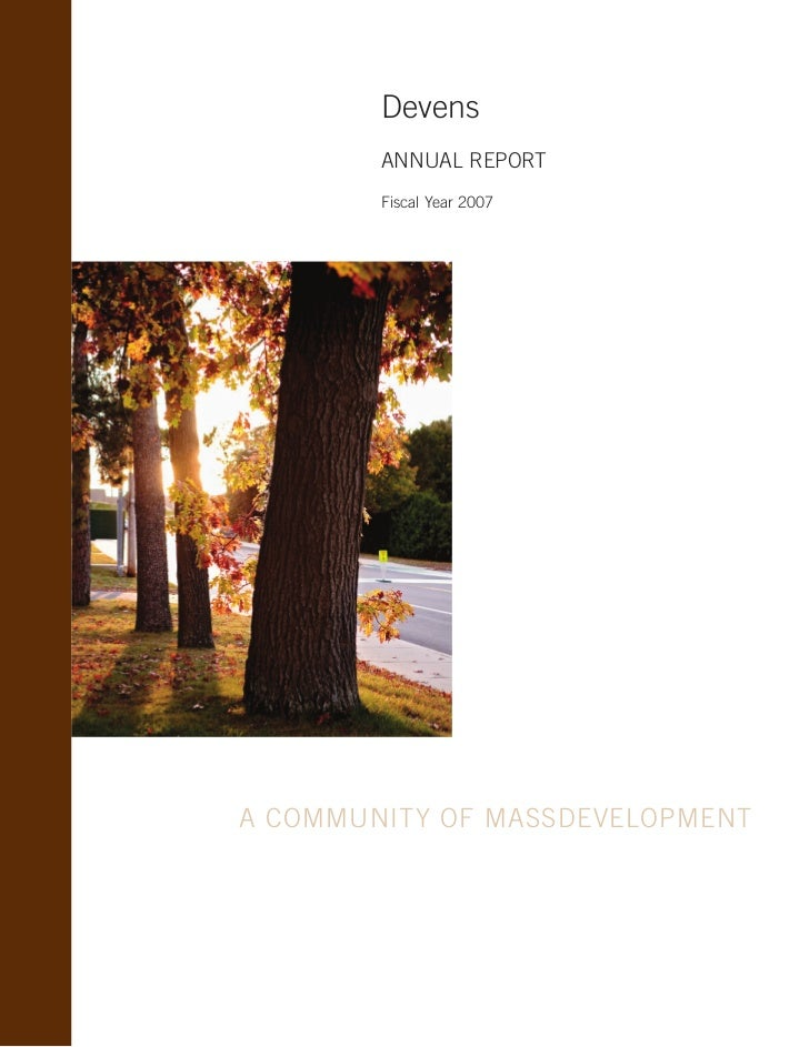 Devens         ANNUAL REPORT         Fiscal Year 2007     A COMMUNITY OF MASSDEVELOPMENT