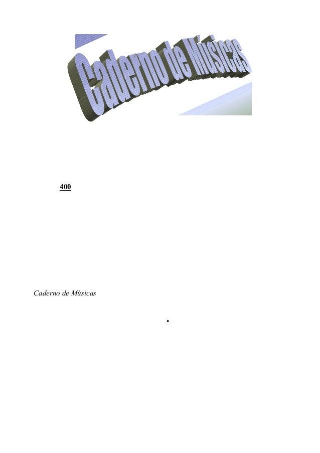 Prezado amigo, Este caderno é o resultado de muitos anos de trabalho. Nele estão classificadas mais de 400 músicas, seleci...