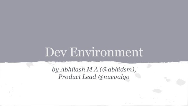 Dev Environment by Abhilash M A (@abhidsm), Product Lead @nuevalgo