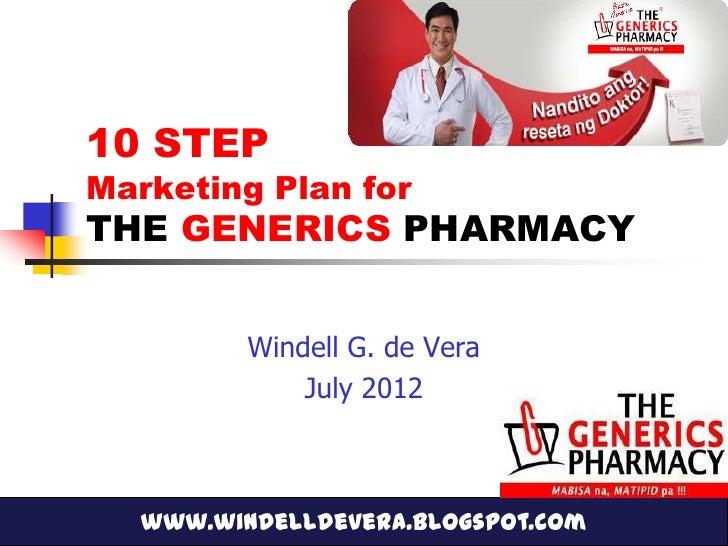 10 STEPMarketing Plan forTHE GENERICS PHARMACY          Windell G. de Vera              July 2012   www.windelldevera.blog...