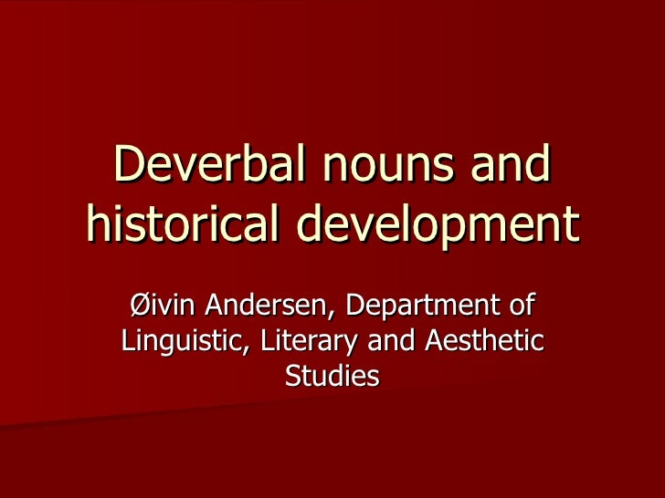 Deverbal nouns and historical development Øivin Andersen, Department of Linguistic, Literary and Aesthetic Studies