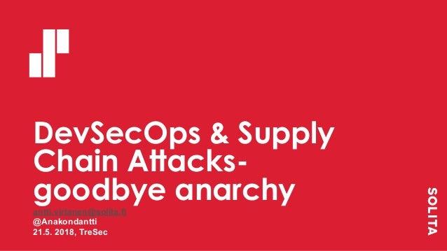 DevSecOps & Supply Chain Attacks- goodbye anarchyantti.virtanen@solita.fi @Anakondantti 21.5. 2018, TreSec