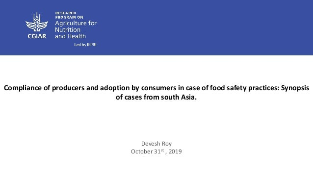 Compliance of producers and adoption by consumers in case of food safety practices: Synopsis of cases from south Asia. Dev...