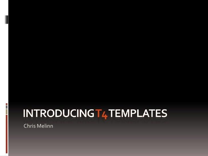 Introducing T4 Templates<br />Chris Melinn<br />
