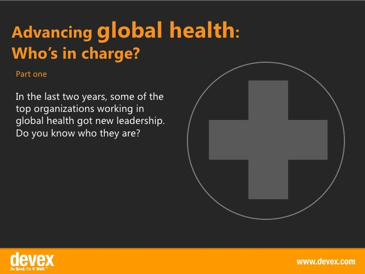 Advancing global                     health:Who's in charge?Part oneIn the last two years, some of thetop organizations wo...
