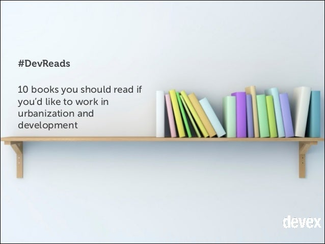 #DevReads 10 books you should read if you'd like to work in urbanization and development