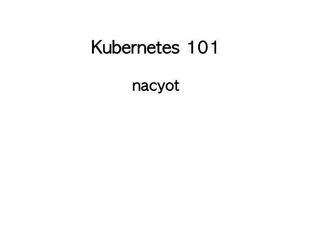 Kubernetes 101  nacyot