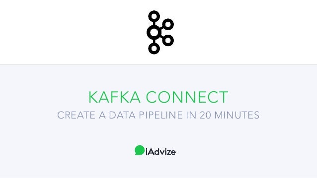 KAFKA CONNECT CREATE A DATA PIPELINE IN 20 MINUTES