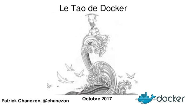 Patrick Chanezon, @chanezon Octobre 2017 Le Tao de Docker