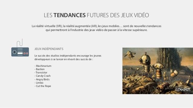 LES TENDANCES FUTURES DES JEUX VIDÉO La réalité virtuelle (VR), la réalité augmentée (AR), les jeux mobiles… sont de nouve...