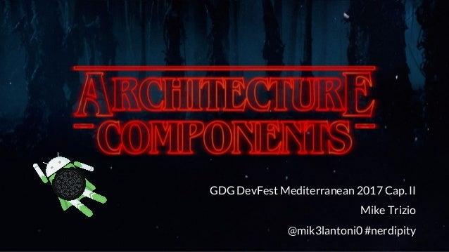 GDG DevFest Mediterranean 2017 Cap. II Mike Trizio @mik3lantoni0 #nerdipity