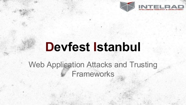 Devfest Istanbul Web Application Attacks and Trusting Frameworks