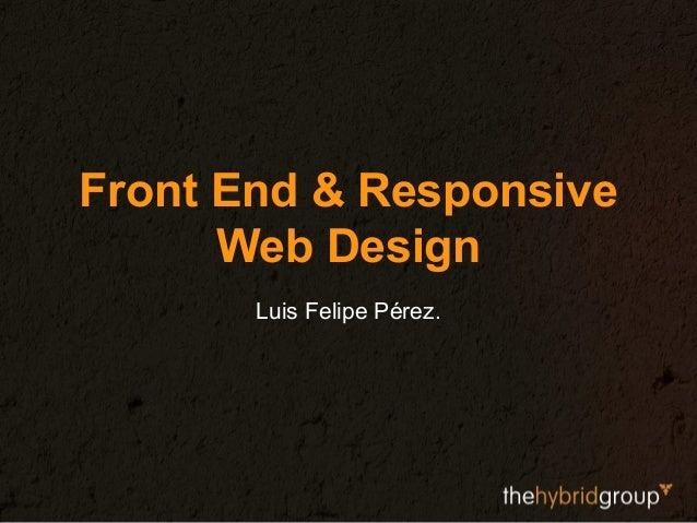 Front End & Responsive Web Design Luis Felipe Pérez.