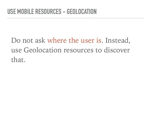 USE MOBILE RESOURCES - PERMISSIONS Request only the necessary permissions! Otherwise, a more suspicious user can get scare...