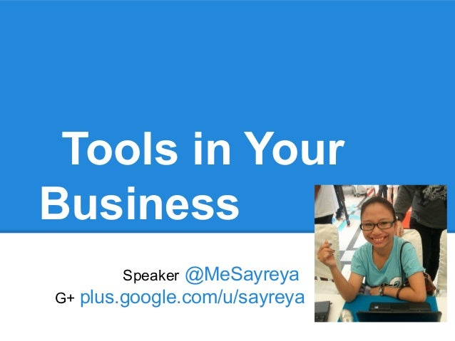 Tools in YourBusiness       Speaker @MeSayreyaG+ plus.google.com/u/sayreya