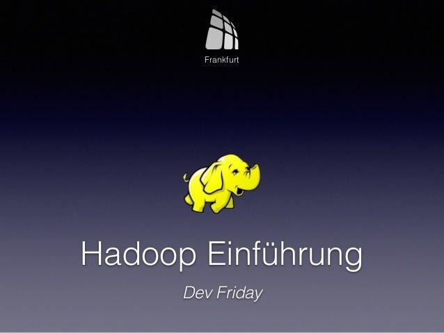 Hadoop Einführung Dev Friday Frankfurt